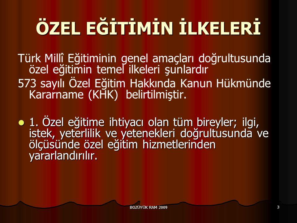 BOZÜYÜK RAM 2009 3 ÖZEL EĞİTİMİN İLKELERİ Türk Millî Eğitiminin genel amaçları doğrultusunda özel eğitimin temel ilkeleri şunlardır 573 sayılı Özel Eğitim Hakkında Kanun Hükmünde Kararname (KHK) belirtilmiştir.