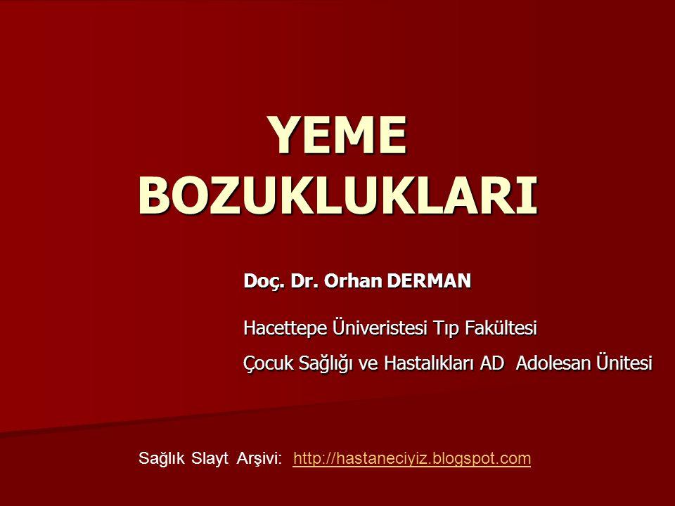 YEME BOZUKLUKLARI Doç. Dr. Orhan DERMAN Hacettepe Üniveristesi Tıp Fakültesi Çocuk Sağlığı ve Hastalıkları AD Adolesan Ünitesi SağlıkSlaytArşivi:http: