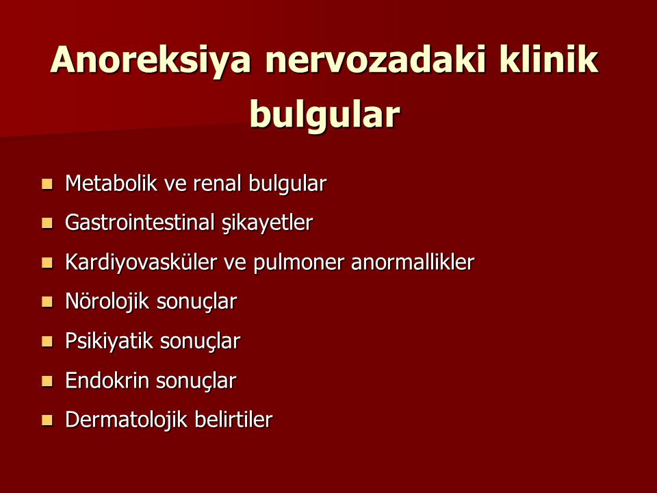 Anoreksiya nervozadaki klinik bulgular Metabolik ve renal bulgular Metabolik ve renal bulgular Gastrointestinal şikayetler Gastrointestinal şikayetler