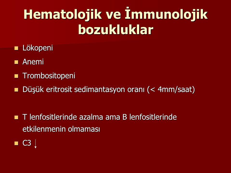 Hematolojik ve İmmunolojik bozukluklar Lökopeni Lökopeni Anemi Anemi Trombositopeni Trombositopeni Düşük eritrosit sedimantasyon oranı (< 4mm/saat) Dü