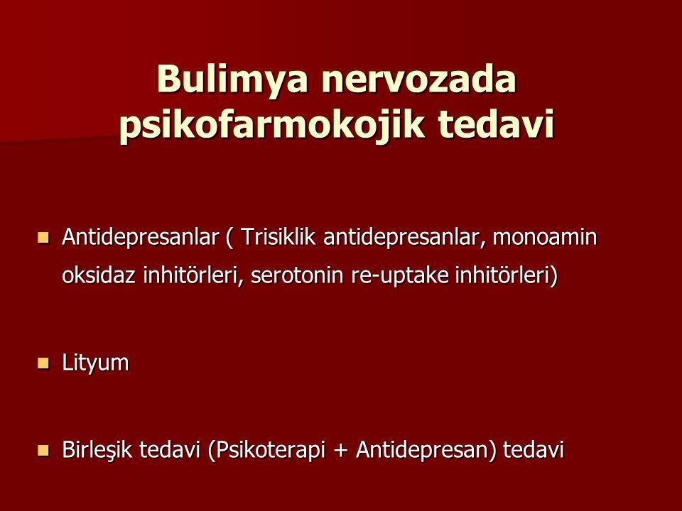 Bulimya nervozada psikofarmokojik tedavi Antidepresanlar ( Trisiklik antidepresanlar, monoamin oksidaz inhitörleri, serotonin re-uptake inhitörleri) A
