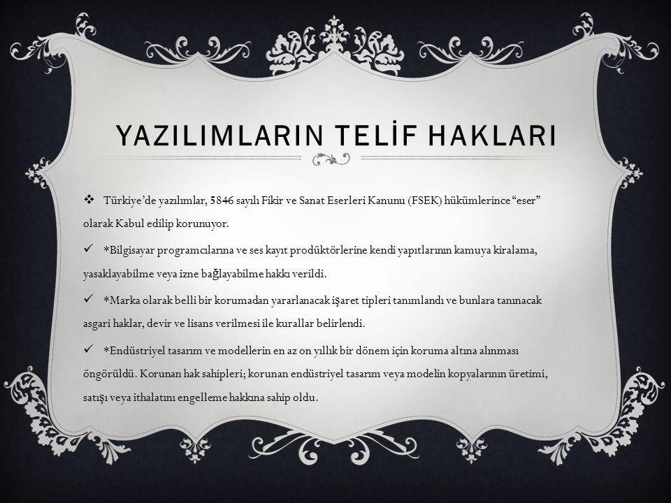 """YAZILIMLARIN TELİF HAKLARI  Türkiye'de yazılımlar, 5846 sayılı Fikir ve Sanat Eserleri Kanunu (FSEK) hükümlerince """"eser"""" olarak Kabul edilip korunuyo"""
