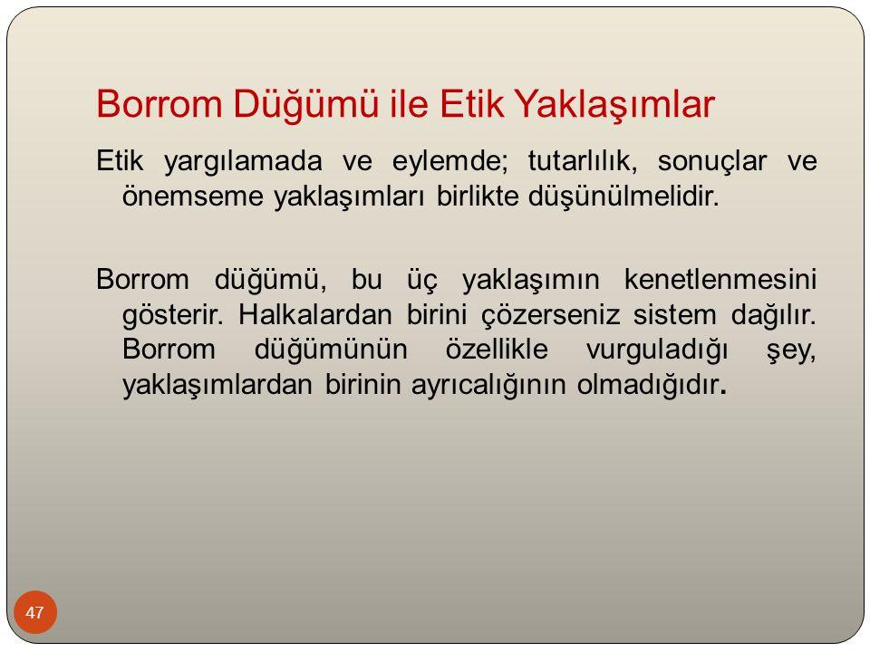 Borrom Düğümü ile Etik Yaklaşımlar 47 Etik yargılamada ve eylemde; tutarlılık, sonuçlar ve önemseme yaklaşımları birlikte düşünülmelidir. Borrom düğüm