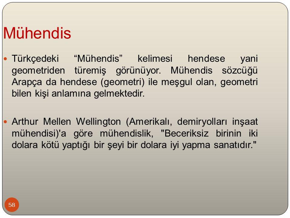 """58 Türkçedeki """"Mühendis"""" kelimesi hendese yani geometriden türemiş görünüyor. Mühendis sözcüğü Arapça da hendese (geometri) ile meşgul olan, geometri"""