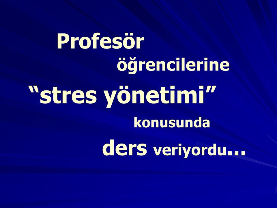 öğrencilerine stres yönetimi ders veriyordu... konusunda Profesör