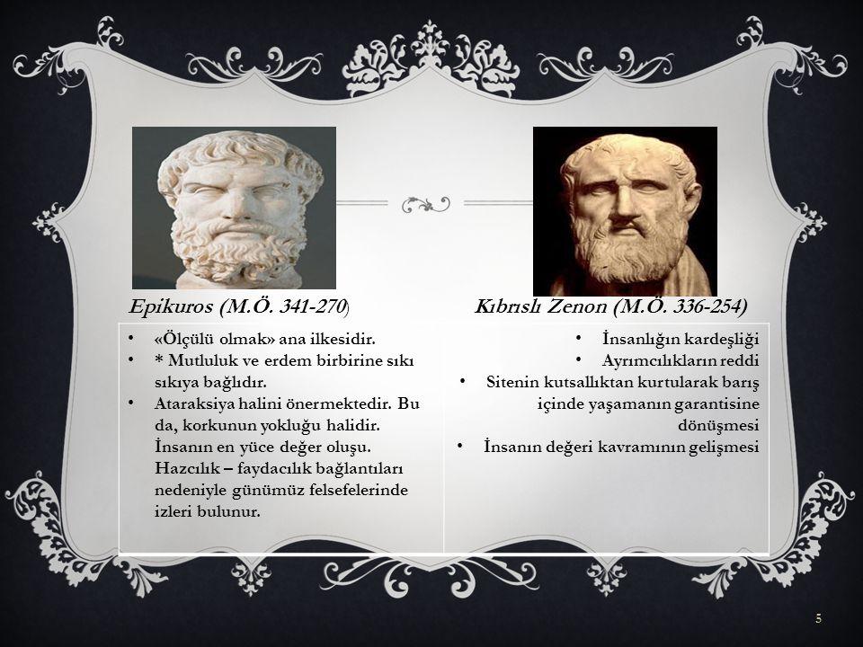 5 Epikuros (M.Ö.341-270)Kıbrıslı Zenon (M.Ö. 336-254) «Ölçülü olmak» ana ilkesidir.