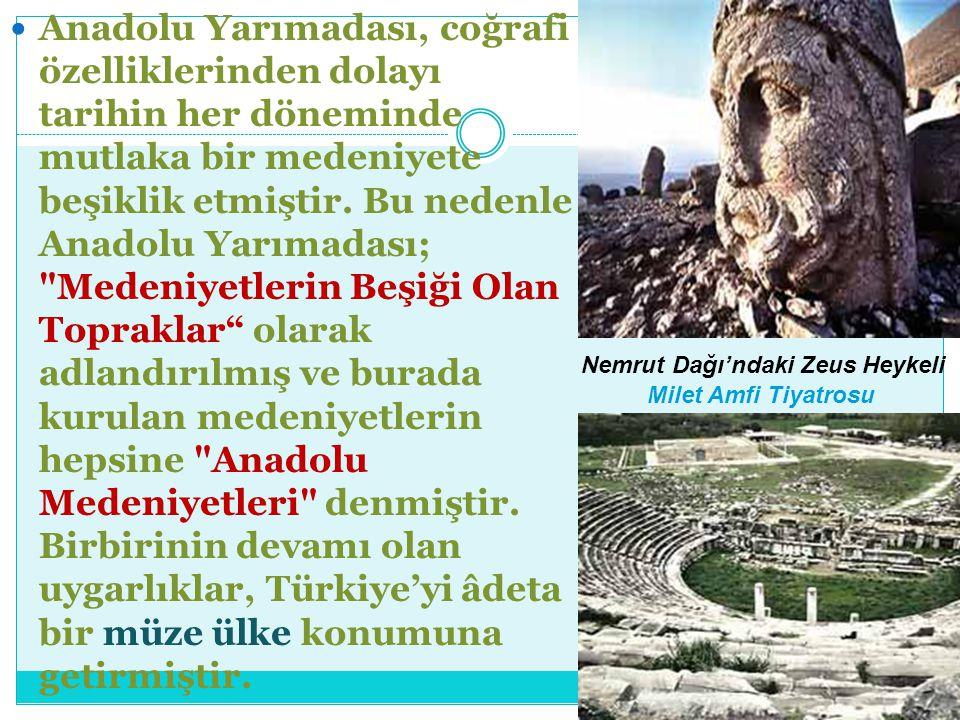 Anadolu Yarımadası, coğrafi özelliklerinden dolayı tarihin her döneminde mutlaka bir medeniyete beşiklik etmiştir. Bu nedenle Anadolu Yarımadası;