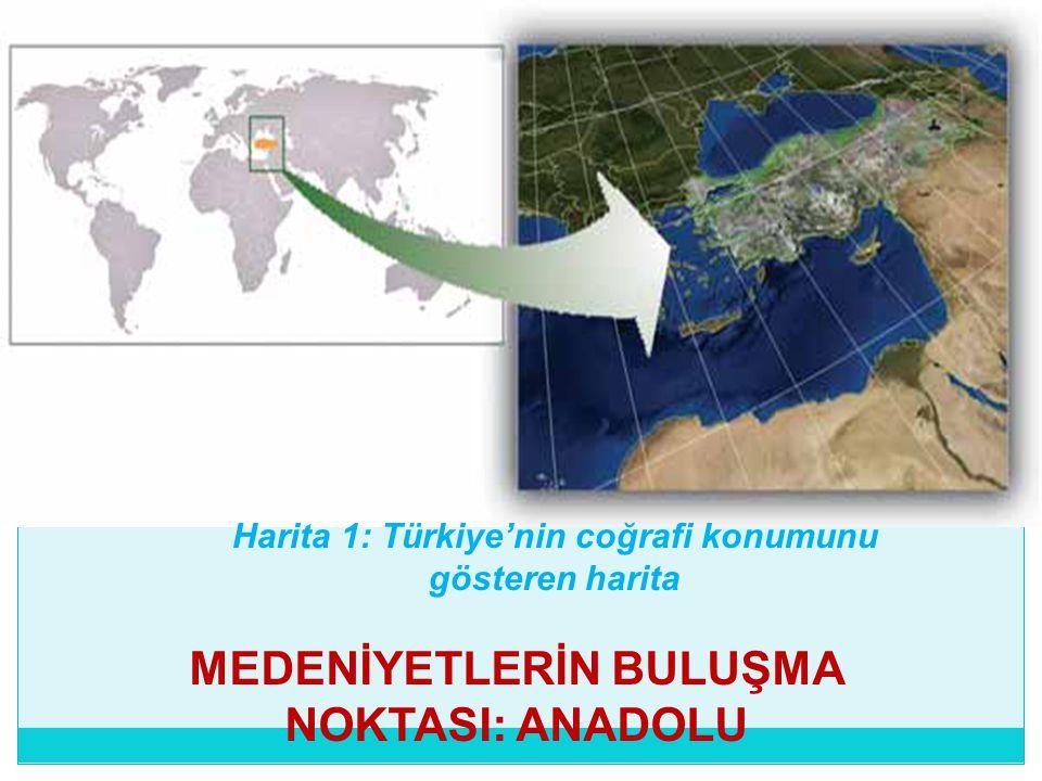 MEDENİYETLERİN BULUŞMA NOKTASI: ANADOLU Coğrafi açıdan önemli bir konumda bulunan Türkiye, elverişli iklim ve jeomorfolojik koşulları nedeniyle tarihî çağlardan itibaren büyük ölçüde yerleşmelere sahne olmuş, bunun neticesinde de çeşitli uygarlıkların kurulduğu ve geliştiği bir alan hâline gelmiştir.