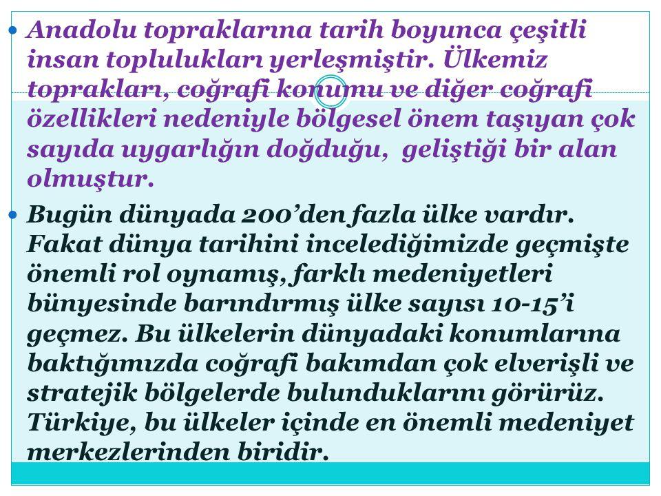 Türkiye nin Dünya Üzerindeki Coğrafi Konumu ve Avantajları A)Türkiye insan yaşamı için en ideal kuşak olan orta enlemde yer almaktadır.