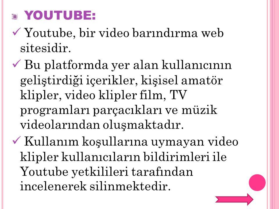 YOUTUBE: Youtube, bir video barındırma web sitesidir. Bu platformda yer alan kullanıcının geliştirdiği içerikler, kişisel amatör klipler, video kliple