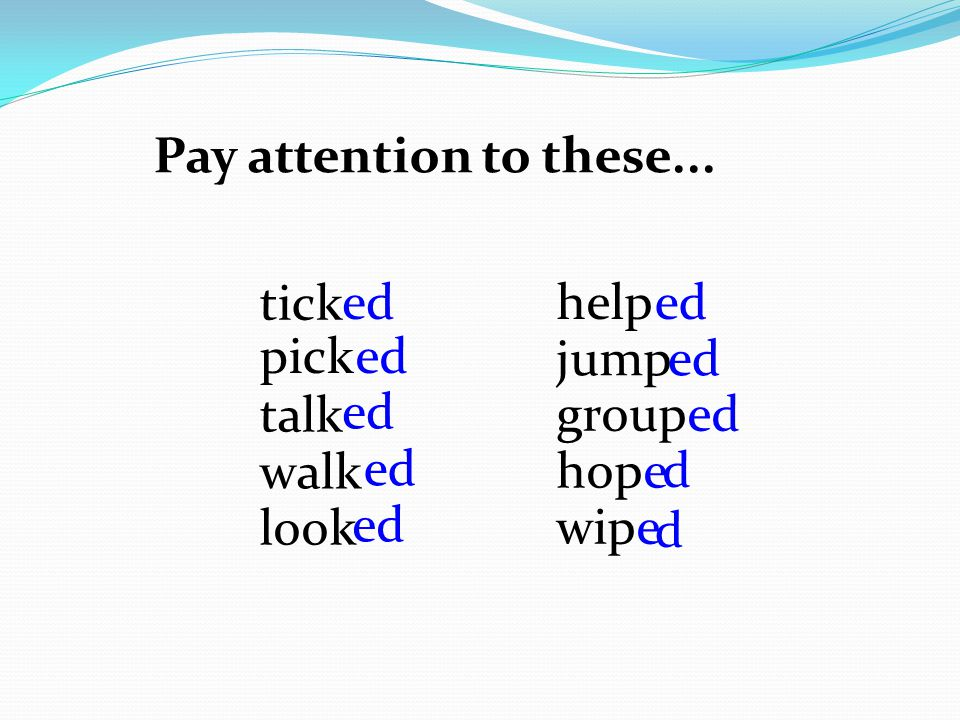 pick tick talk walk look help jump group hope wipe ed d d Pay attention to these...