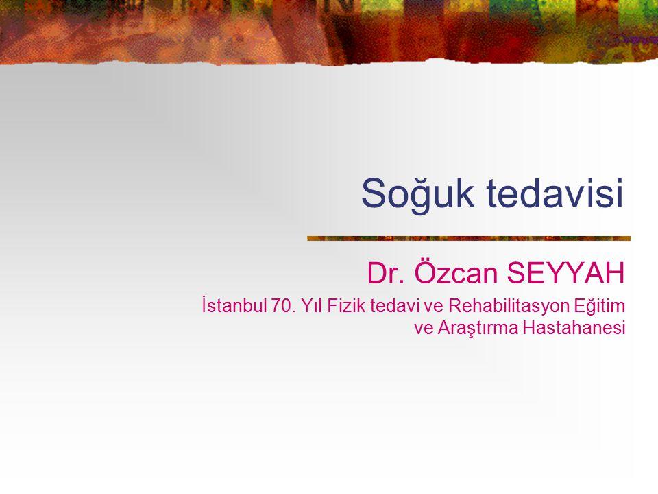Soğuk tedavisi Dr. Özcan SEYYAH İstanbul 70. Yıl Fizik tedavi ve Rehabilitasyon Eğitim ve Araştırma Hastahanesi