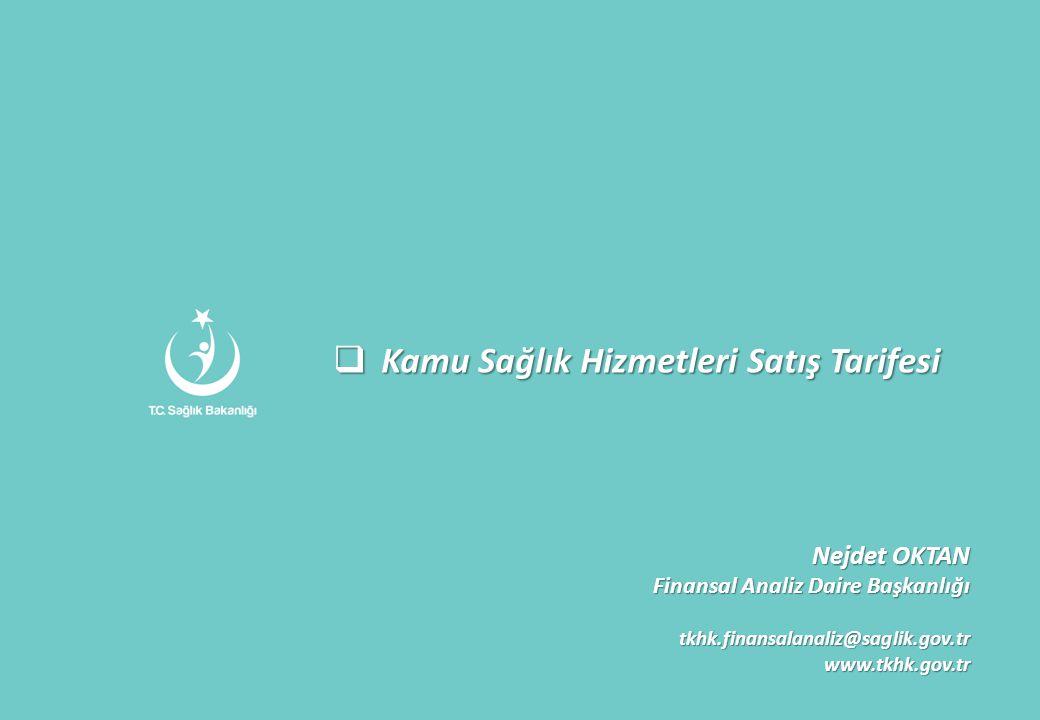  Kamu Sağlık Hizmetleri Satış Tarifesi Nejdet OKTAN Finansal Analiz Daire Başkanlığı tkhk.finansalanaliz@saglik.gov.trwww.tkhk.gov.tr