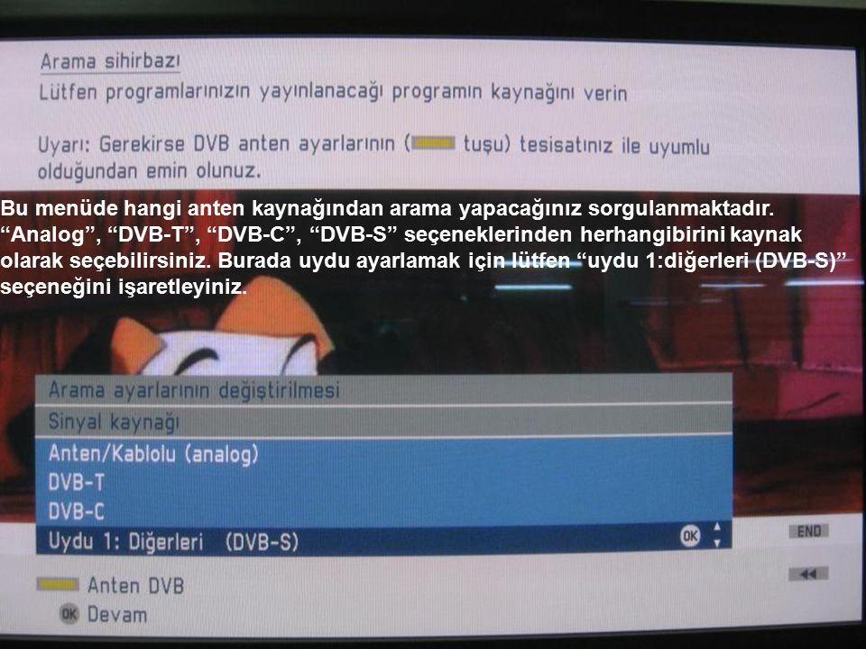 """Bu menüde hangi anten kaynağından arama yapacağınız sorgulanmaktadır. """"Analog"""", """"DVB-T"""", """"DVB-C"""", """"DVB-S"""" seçeneklerinden herhangibirini kaynak olarak"""