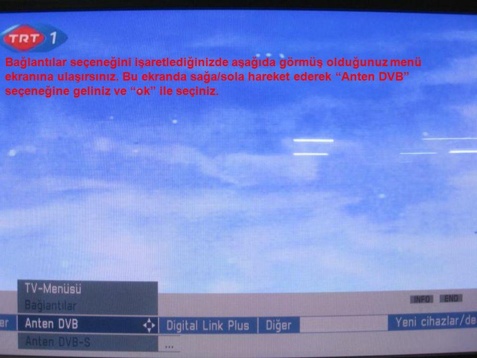 """Bağlantılar seçeneğini işaretlediğinizde aşağıda görmüş olduğunuz menü ekranına ulaşırsınız. Bu ekranda sağa/sola hareket ederek """"Anten DVB"""" seçeneğin"""