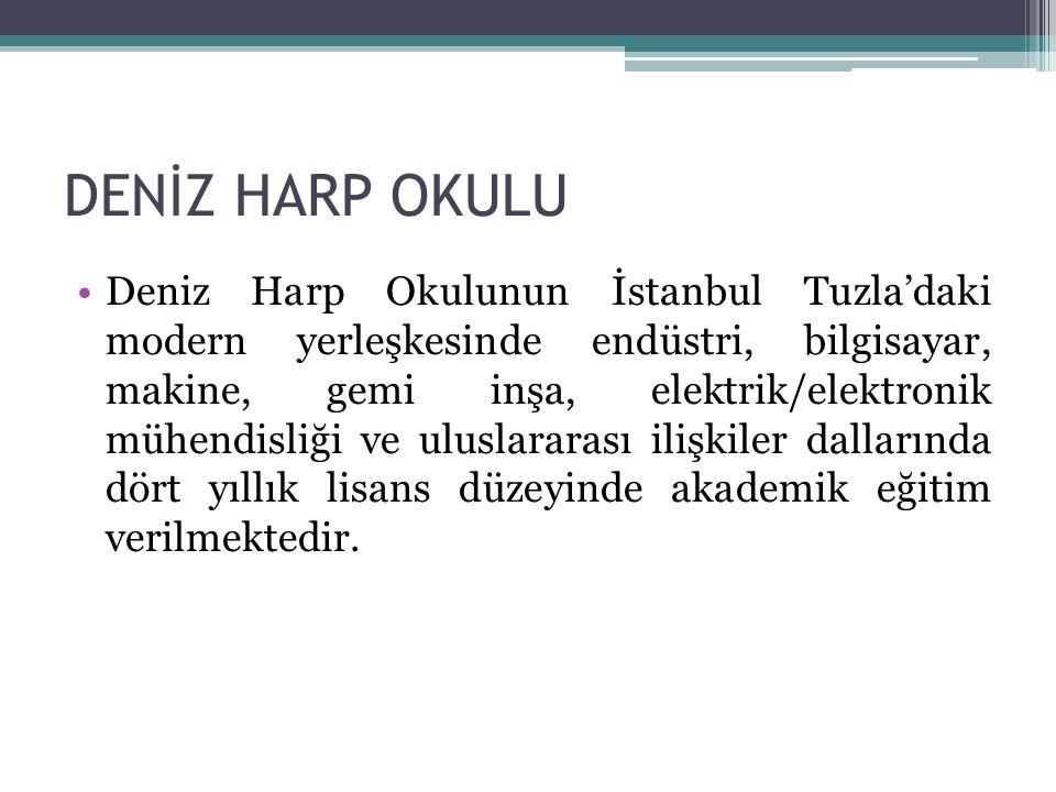 DENİZ HARP OKULU Deniz Harp Okulunun İstanbul Tuzla'daki modern yerleşkesinde endüstri, bilgisayar, makine, gemi inşa, elektrik/elektronik mühendisliğ