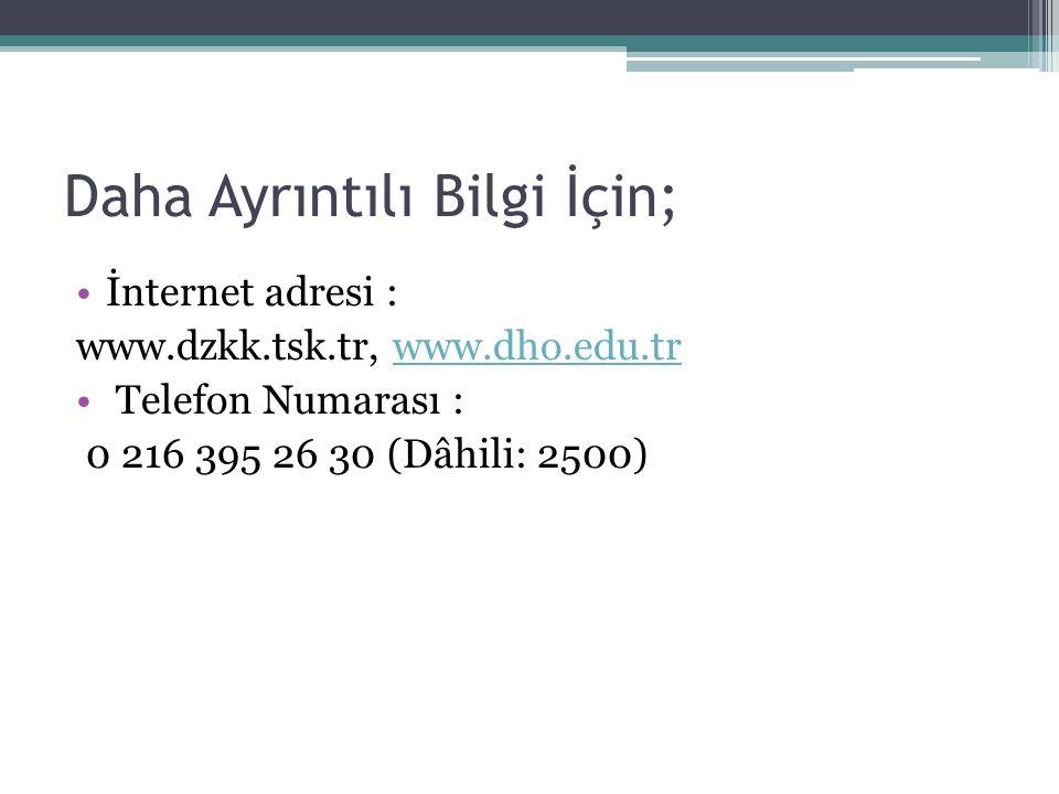 Daha Ayrıntılı Bilgi İçin; İnternet adresi : www.dzkk.tsk.tr, www.dho.edu.trwww.dho.edu.tr Telefon Numarası : 0 216 395 26 30 (Dâhili: 2500)