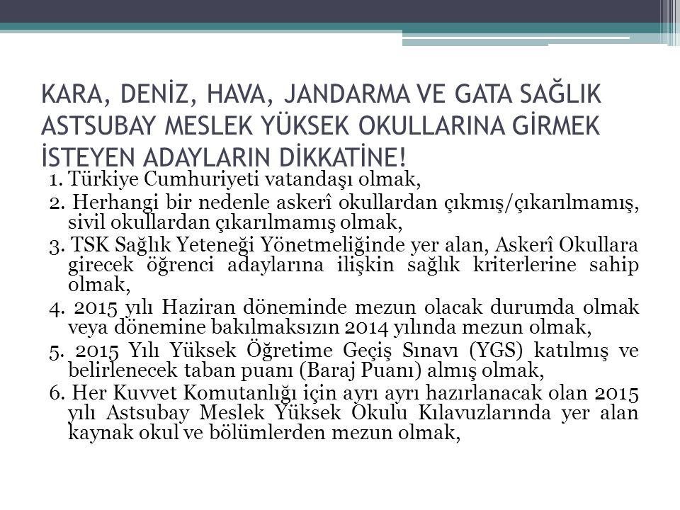 KARA, DENİZ, HAVA, JANDARMA VE GATA SAĞLIK ASTSUBAY MESLEK YÜKSEK OKULLARINA GİRMEK İSTEYEN ADAYLARIN DİKKATİNE! 1. Türkiye Cumhuriyeti vatandaşı olma