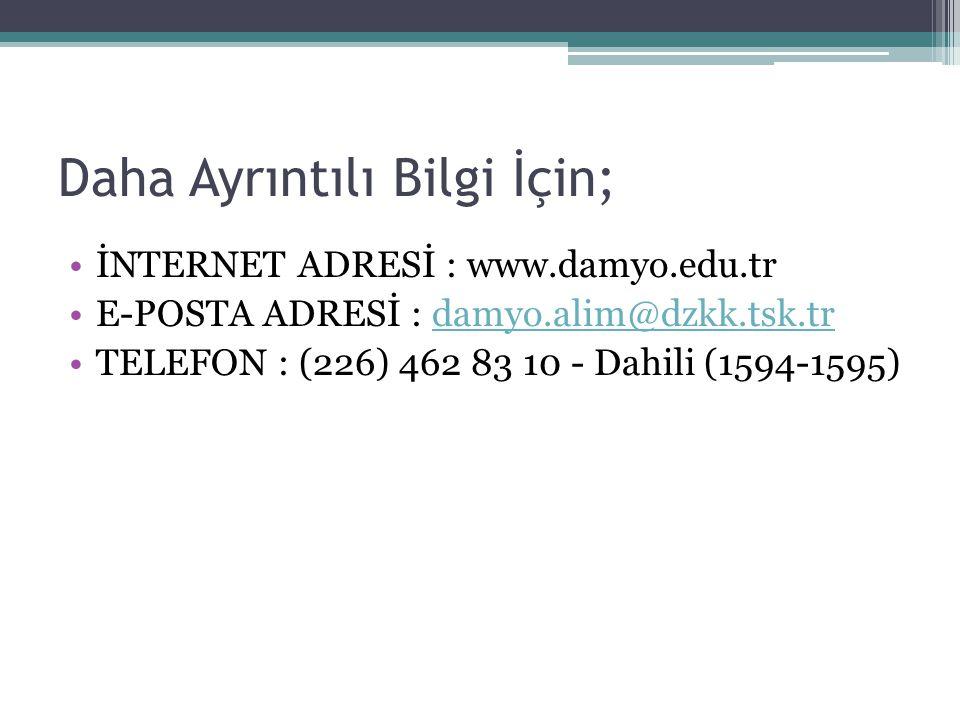 Daha Ayrıntılı Bilgi İçin; İNTERNET ADRESİ : www.damyo.edu.tr E-POSTA ADRESİ : damyo.alim@dzkk.tsk.trdamyo.alim@dzkk.tsk.tr TELEFON : (226) 462 83 10