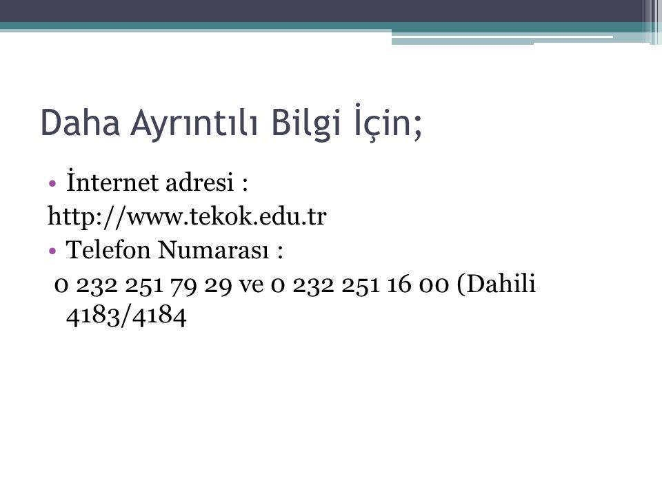 Daha Ayrıntılı Bilgi İçin; İnternet adresi : http://www.tekok.edu.tr Telefon Numarası : 0 232 251 79 29 ve 0 232 251 16 00 (Dahili 4183/4184