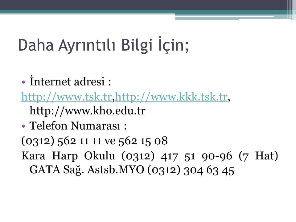 Daha Ayrıntılı Bilgi İçin; İnternet adresi : http://www.tsk.trhttp://www.tsk.tr,http://www.kkk.tsk.tr, http://www.kho.edu.trhttp://www.kkk.tsk.tr Tele