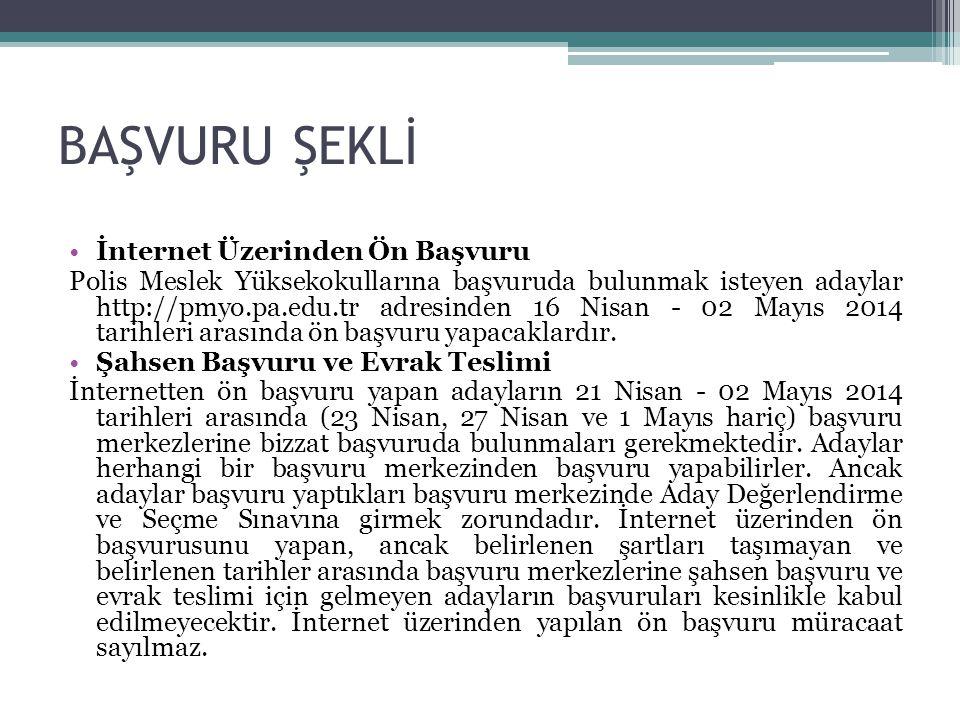 BAŞVURU ŞEKLİ İnternet Üzerinden Ön Başvuru Polis Meslek Yüksekokullarına başvuruda bulunmak isteyen adaylar http://pmyo.pa.edu.tr adresinden 16 Nisan