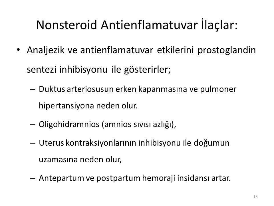 Nonsteroid Antienflamatuvar İlaçlar: Analjezik ve antienflamatuvar etkilerini prostoglandin sentezi inhibisyonu ile gösterirler; – Duktus arteriosusun