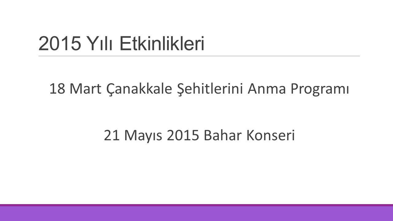 2015 Yılı Etkinlikleri 18 Mart Çanakkale Şehitlerini Anma Programı 21 Mayıs 2015 Bahar Konseri
