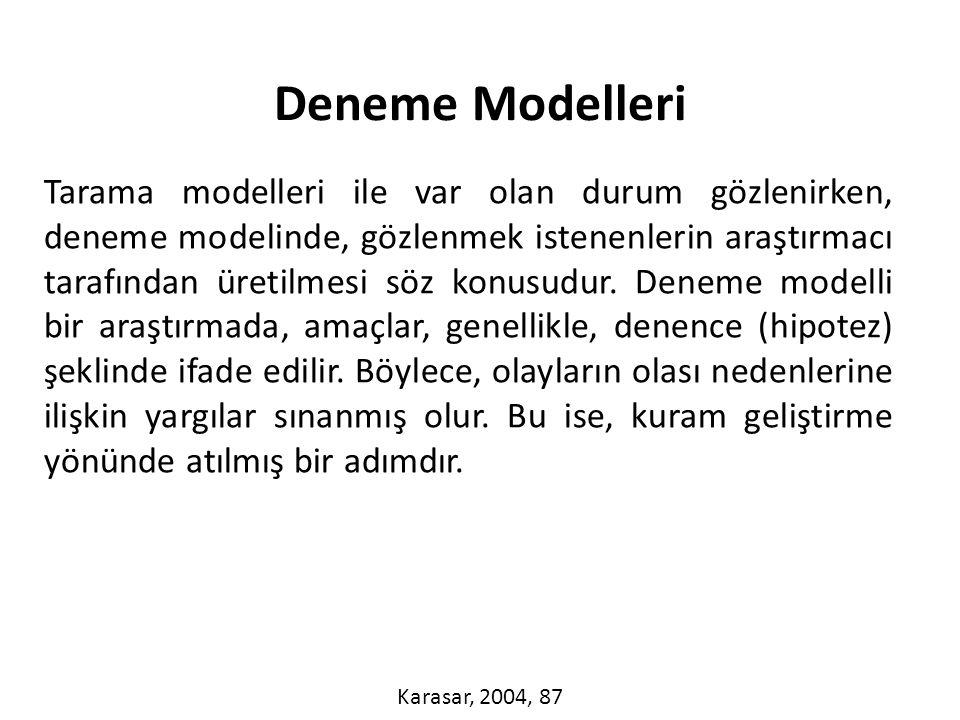 Tarama modelleri ile var olan durum gözlenirken, deneme modelinde, gözlenmek istenenlerin araştırmacı tarafından üretilmesi söz konusudur.
