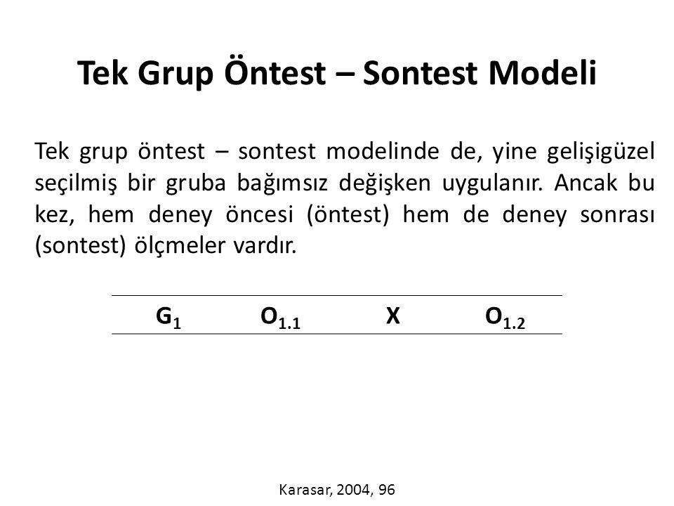 Tek grup öntest – sontest modelinde de, yine gelişigüzel seçilmiş bir gruba bağımsız değişken uygulanır.
