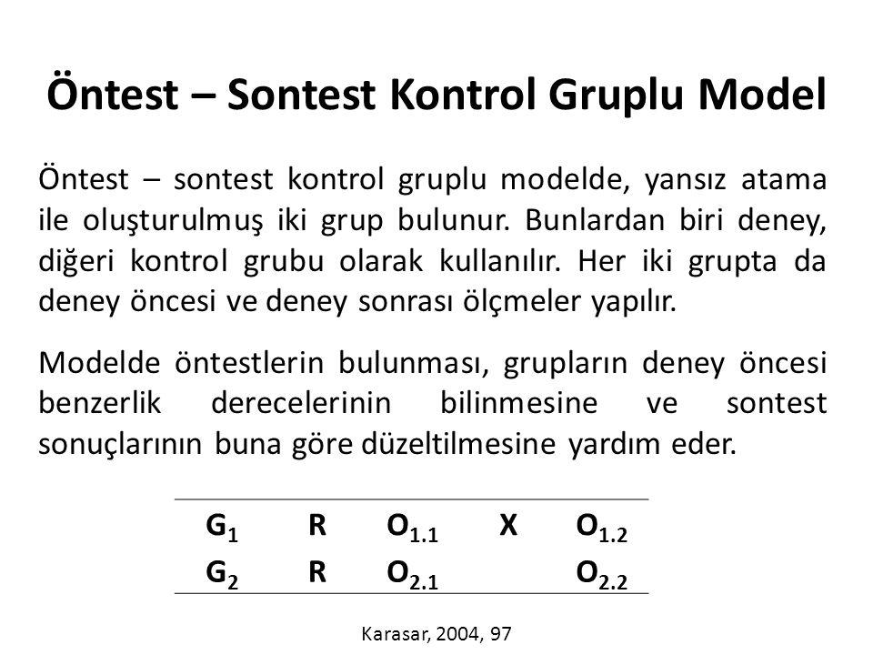 Öntest – sontest kontrol gruplu modelde, yansız atama ile oluşturulmuş iki grup bulunur.