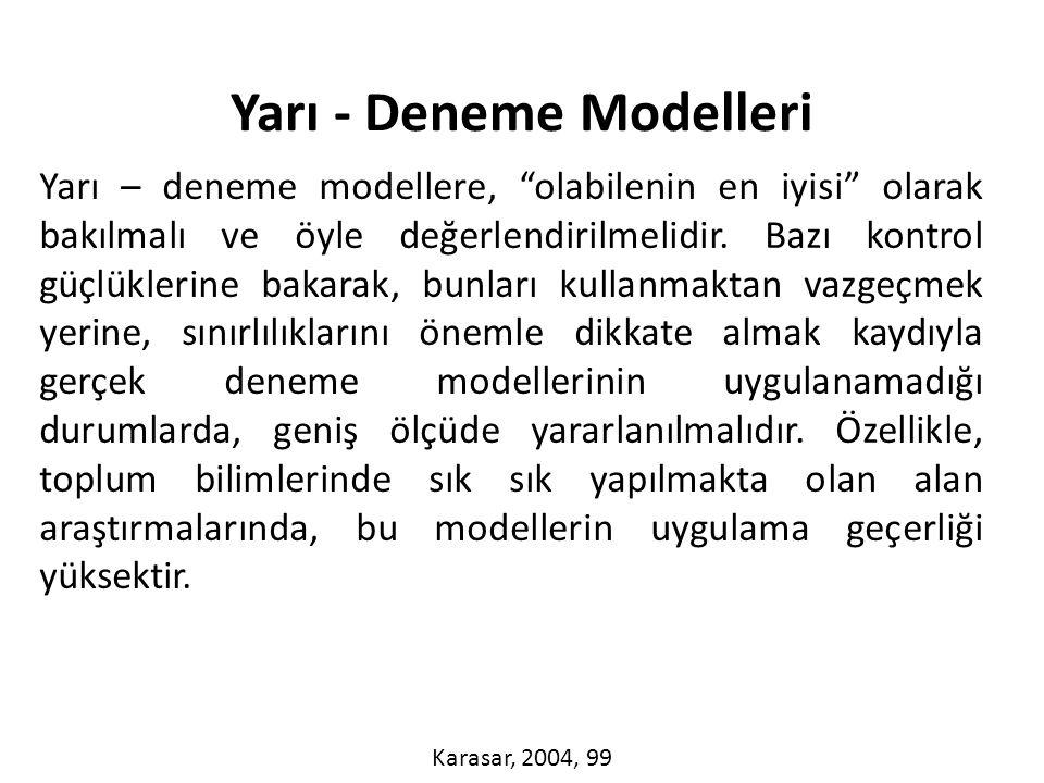 Yarı – deneme modellere, olabilenin en iyisi olarak bakılmalı ve öyle değerlendirilmelidir.