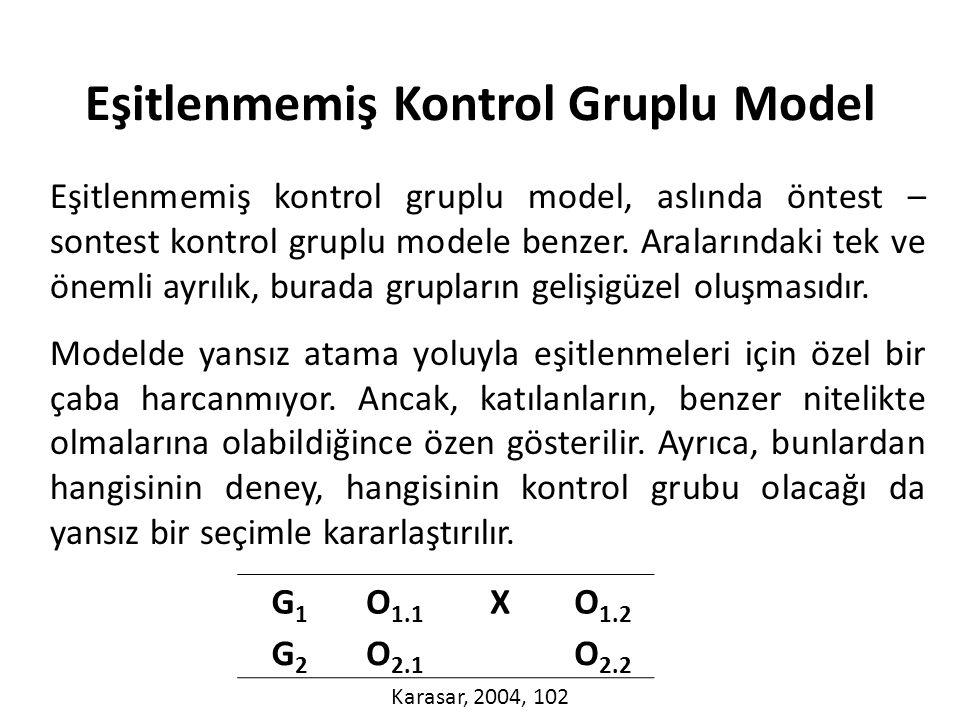 Eşitlenmemiş kontrol gruplu model, aslında öntest – sontest kontrol gruplu modele benzer.