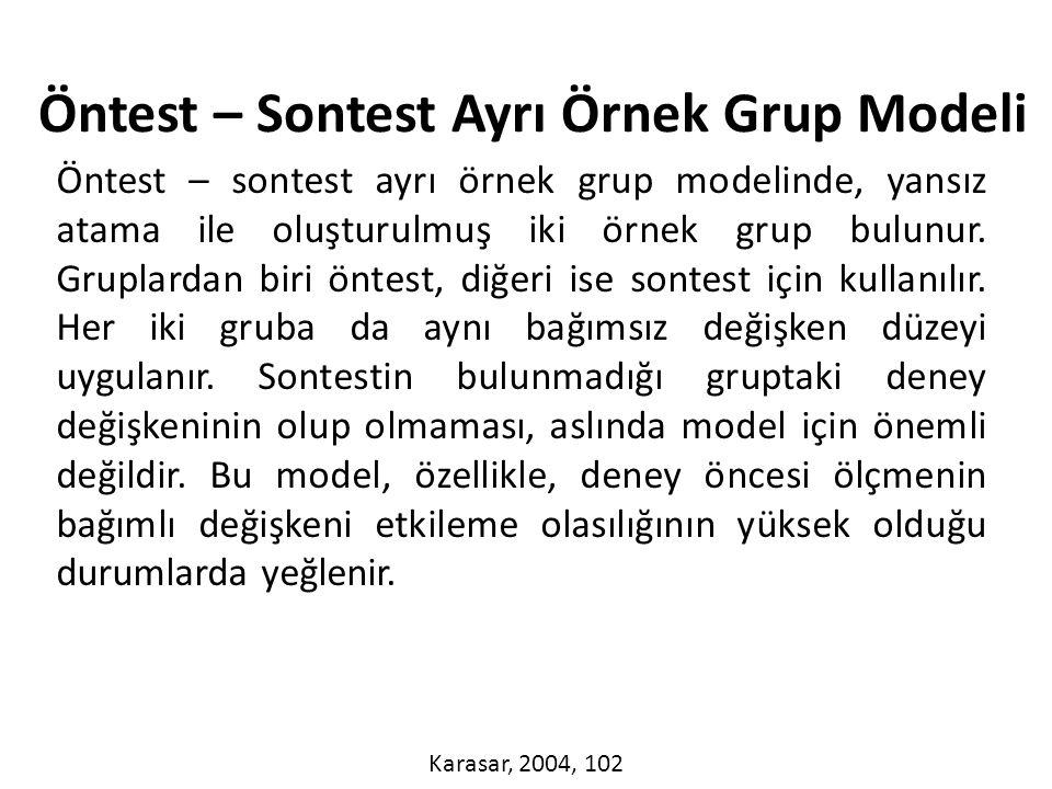 Öntest – sontest ayrı örnek grup modelinde, yansız atama ile oluşturulmuş iki örnek grup bulunur.