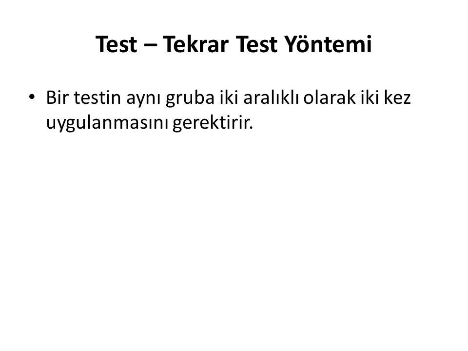 Test – Tekrar Test Yöntemi Bir testin aynı gruba iki aralıklı olarak iki kez uygulanmasını gerektirir.