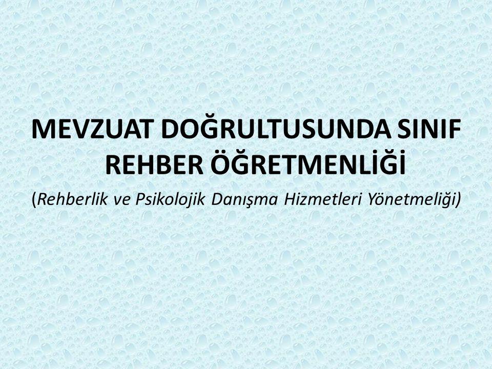 MEVZUAT DOĞRULTUSUNDA SINIF REHBER ÖĞRETMENLİĞİ (Rehberlik ve Psikolojik Danışma Hizmetleri Yönetmeliği)