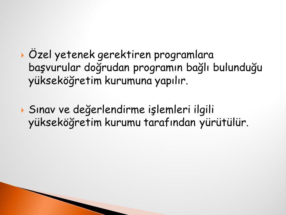  Özel yetenek gerektiren programlara başvurular doğrudan programın bağlı bulunduğu yükseköğretim kurumuna yapılır.