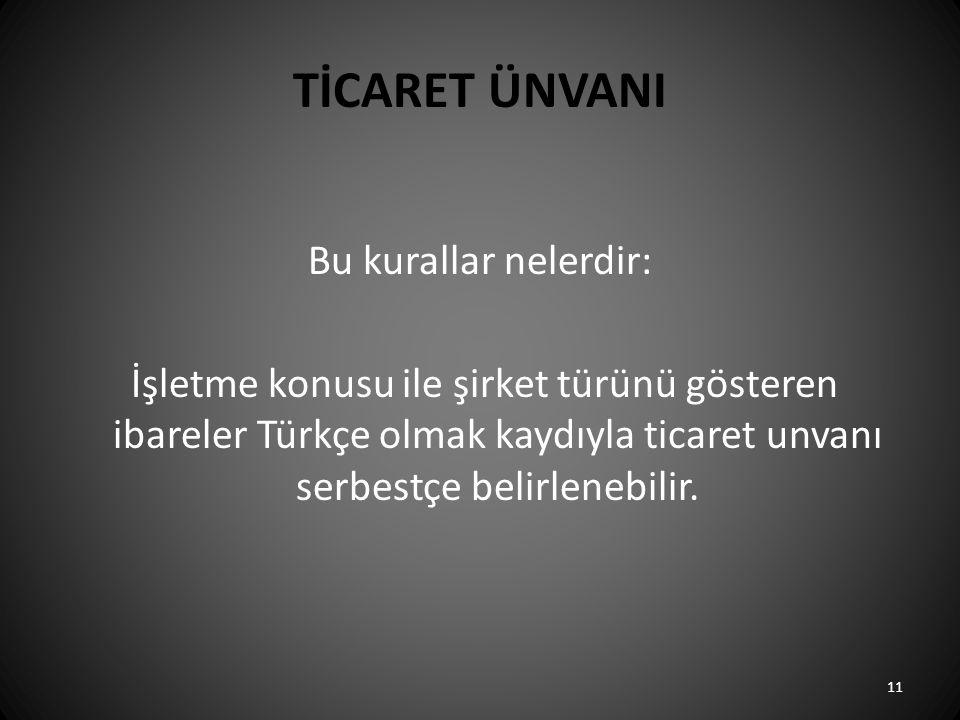 TİCARET ÜNVANI Bu kurallar nelerdir: İşletme konusu ile şirket türünü gösteren ibareler Türkçe olmak kaydıyla ticaret unvanı serbestçe belirlenebilir.