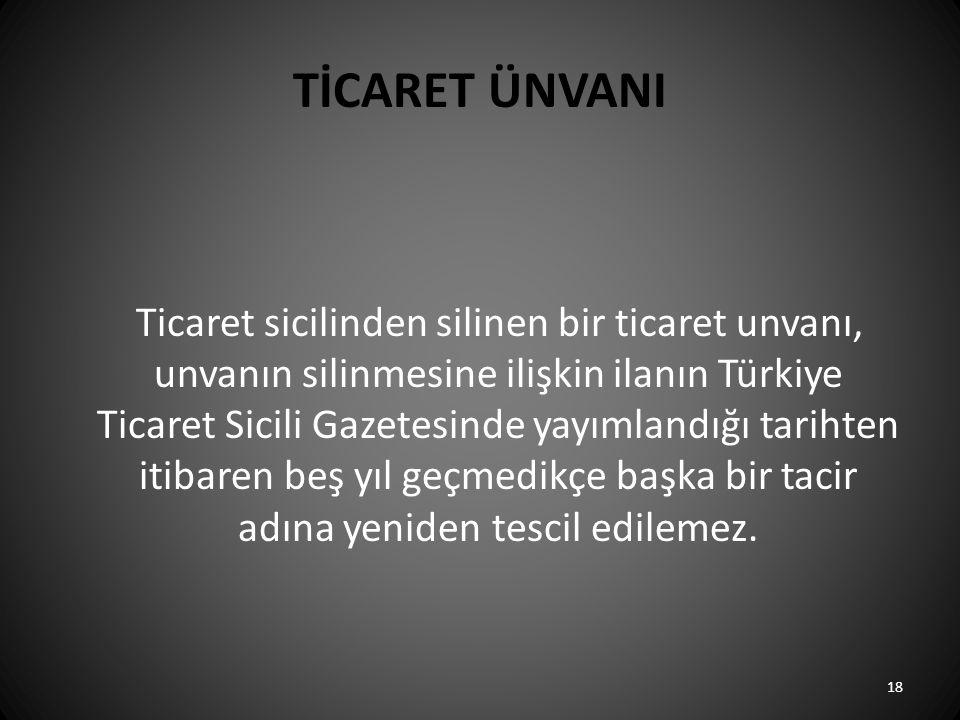 TİCARET ÜNVANI Ticaret sicilinden silinen bir ticaret unvanı, unvanın silinmesine ilişkin ilanın Türkiye Ticaret Sicili Gazetesinde yayımlandığı tarih