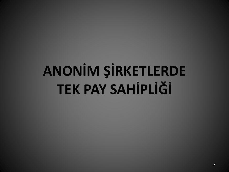 ANONİM ŞİRKETTE TEK PAY SAHİPLİĞİ 6102 sayılı Türk Ticaret Kanunu'nun getirdiği en önemli yeniliklerden biri tek ortaklı anonim ve limited şirket kurulabilmesinin mümkün olmasıdır.