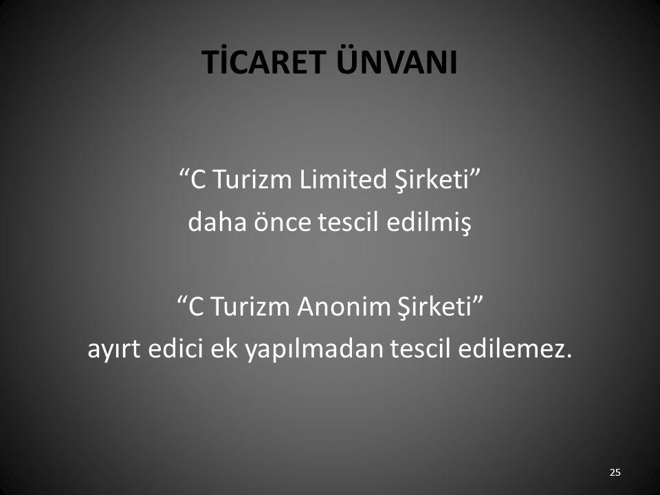 """TİCARET ÜNVANI """"C Turizm Limited Şirketi"""" daha önce tescil edilmiş """"C Turizm Anonim Şirketi"""" ayırt edici ek yapılmadan tescil edilemez. 25"""