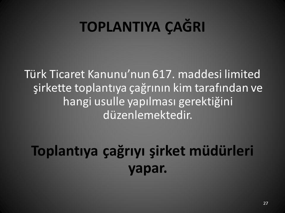 TOPLANTIYA ÇAĞRI Türk Ticaret Kanunu'nun 617. maddesi limited şirkette toplantıya çağrının kim tarafından ve hangi usulle yapılması gerektiğini düzenl