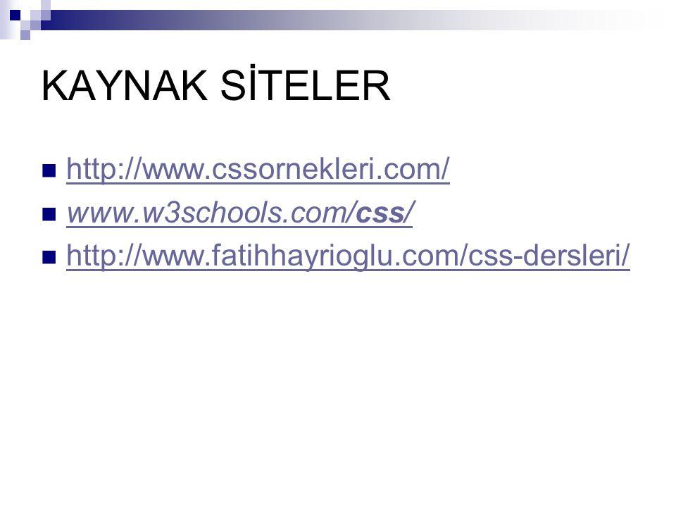 KAYNAK SİTELER http://www.cssornekleri.com/ www.w3schools.com/css/ www.w3schools.com/css/ http://www.fatihhayrioglu.com/css-dersleri/