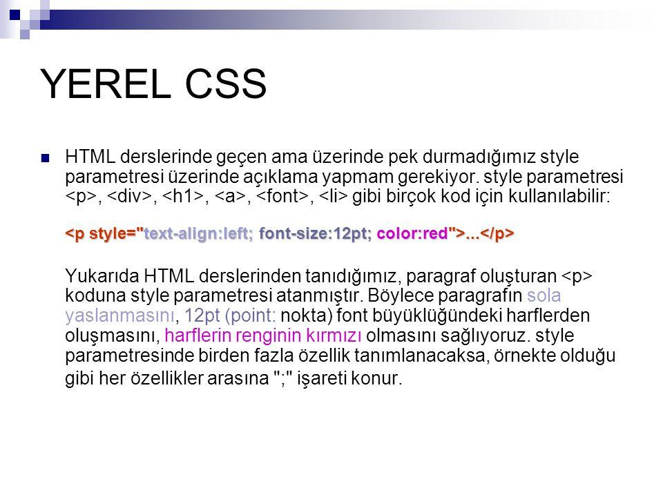 YEREL CSS... HTML derslerinde geçen ama üzerinde pek durmadığımız style parametresi üzerinde açıklama yapmam gerekiyor. style parametresi,,,,, gibi bi