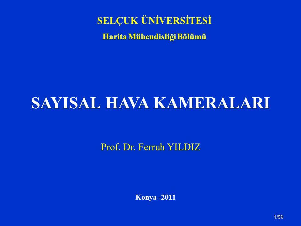 1/59 SAYISAL HAVA KAMERALARI SELÇUK ÜNİVERSİTESİ Harita Mühendisliği Bölümü Konya -2011 Prof. Dr. Ferruh YILDIZ