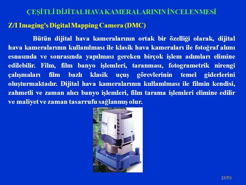 26/59 ÇEŞİTLİ DİJİTAL HAVA KAMERALARININ İNCELENMESİ Z/I Imaging's Digital Mapping Camera (DMC) Bütün dijital hava kameralarının ortak bir özelliği ol