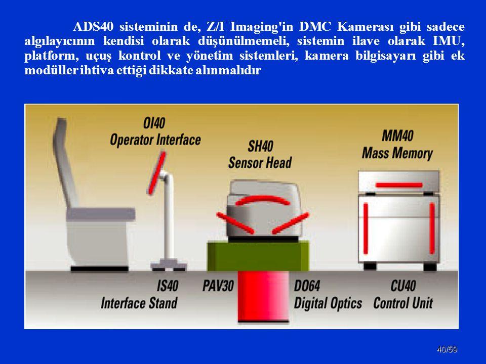 40/59 ADS40 sisteminin de, Z/I Imaging'in DMC Kamerası gibi sadece algılayıcının kendisi olarak düşünülmemeli, sistemin ilave olarak IMU, platform, uç