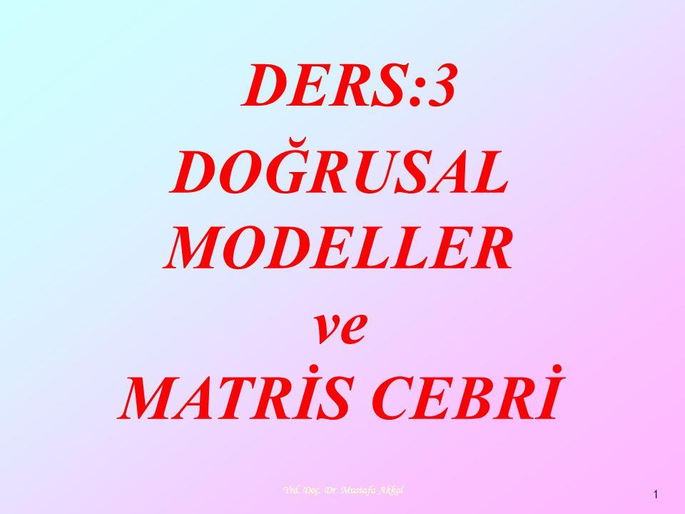 Yrd. Doç. Dr. Mustafa Akkol 1 DOĞRUSAL MODELLER ve MATRİS CEBRİ DERS:3