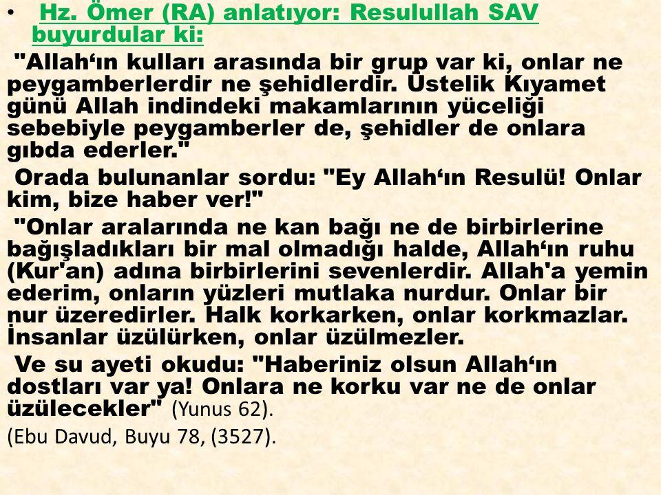 Hz.Ebu Hureyre RA anlatıyor: Resulullah SAV buyurdular ki: Allah bir kulu sevdi mi Hz.
