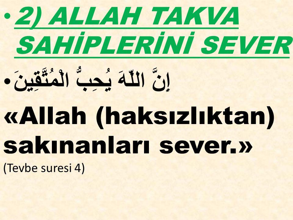 2) ALLAH TAKVA SAHİPLERİNİ SEVER إِنَّ اللّهَ يُحِبُّ الْمُتَّقِينَ «Allah (haksızlıktan) sakınanları sever.» (Tevbe suresi 4)